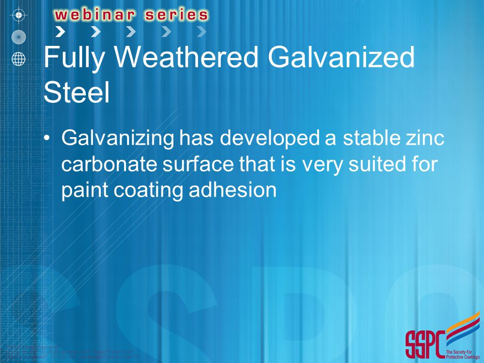 Fully Weathered Galvanized Steel Galvanizing has developed a stable zinc carbonate surface that is very suited for paint coating adhesion