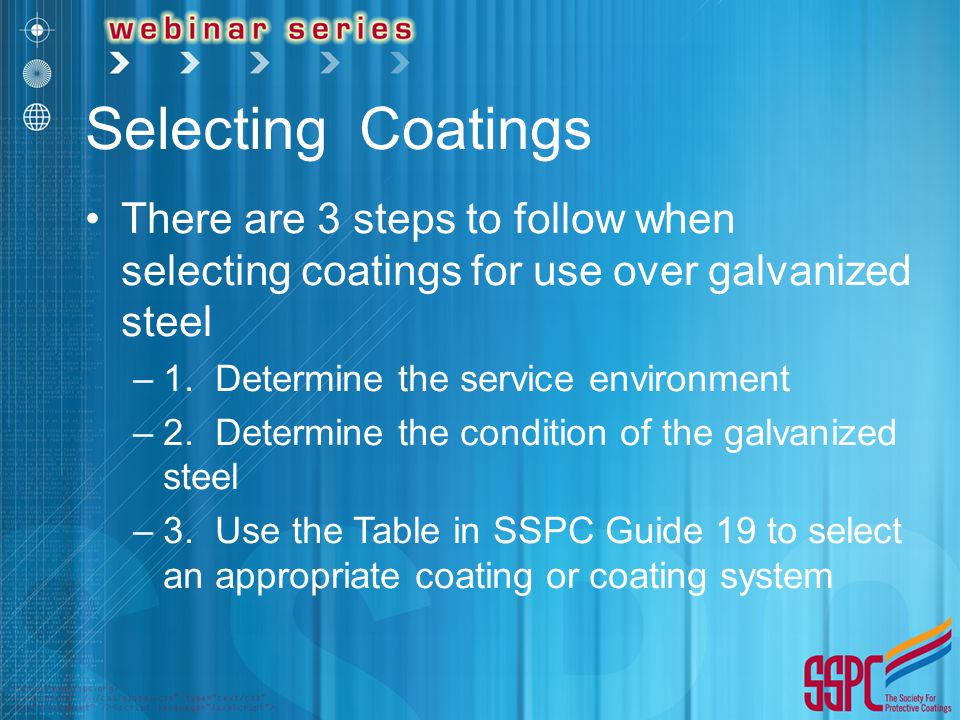 Step 2: Determine Condition of Galvanized Substrate Determine if the galvanized substrate is: –New –Partially Weathered –Fully Weathered –Deteriorated