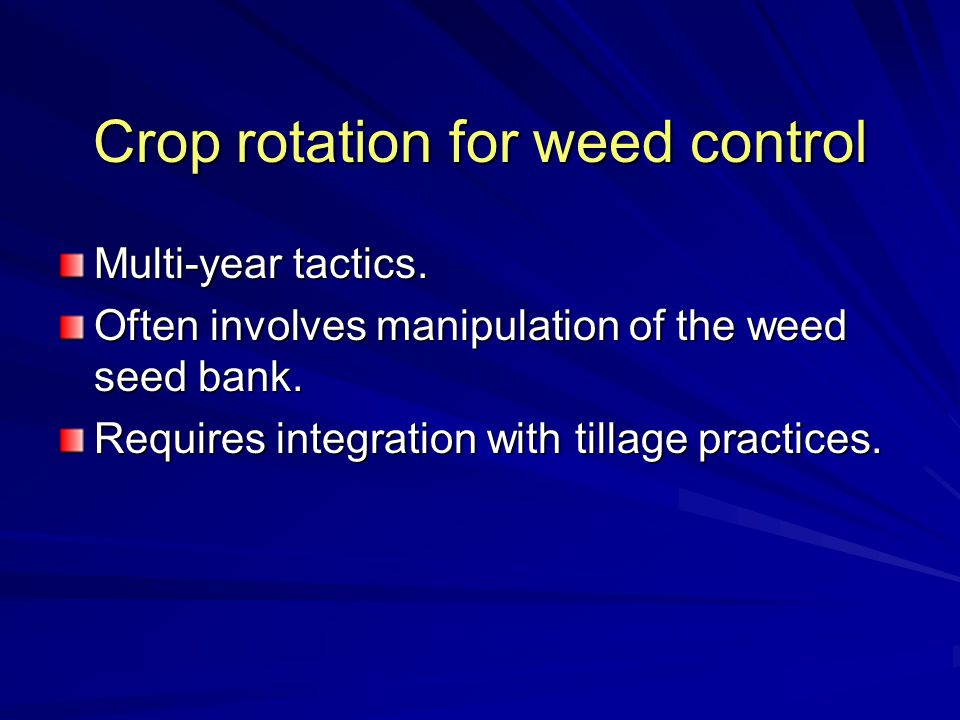 Crop rotation for weed control Multi-year tactics.