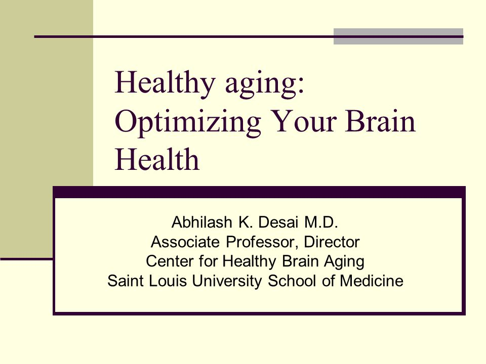 Healthy aging: Optimizing Your Brain Health Abhilash K.