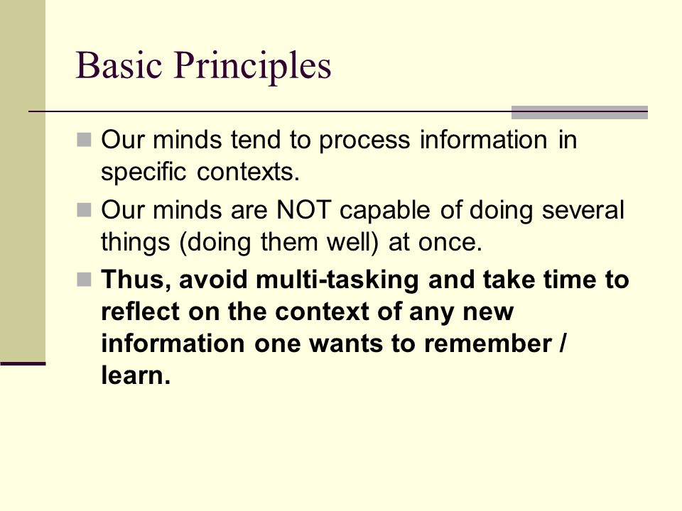 Basic Principles Our minds tend to process information in specific contexts.