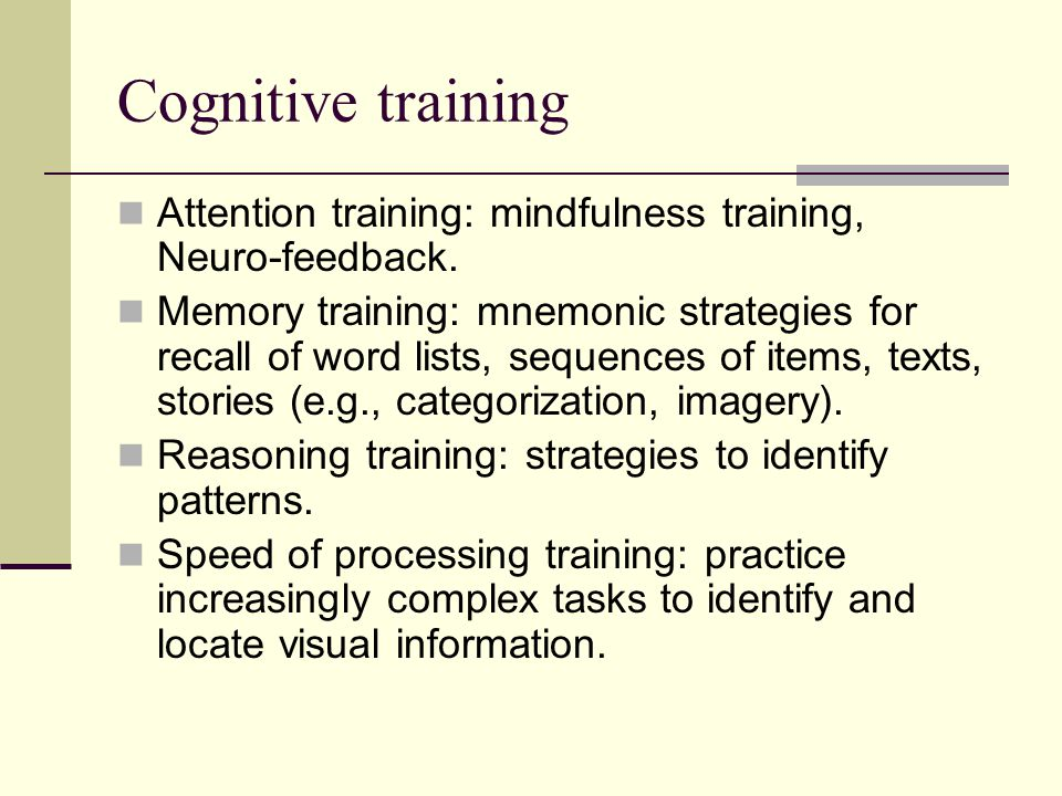 Cognitive training Attention training: mindfulness training, Neuro-feedback.