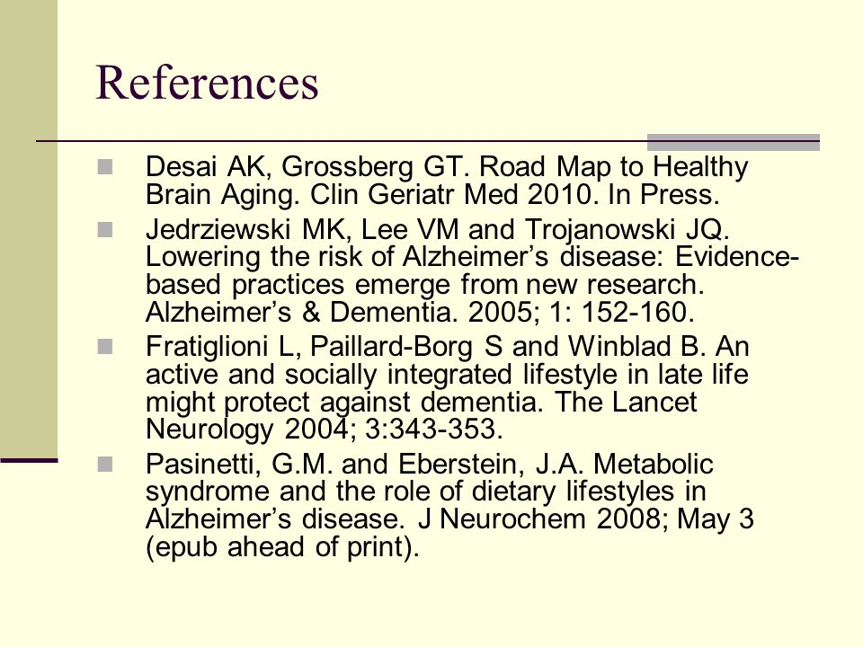 References Desai AK, Grossberg GT. Road Map to Healthy Brain Aging.