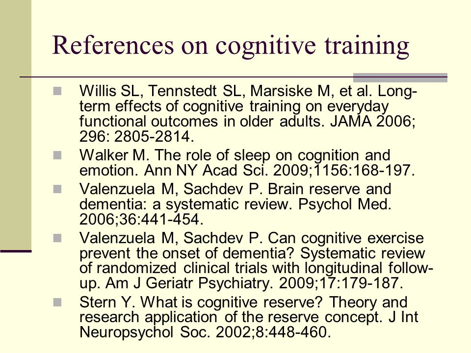 References on cognitive training Willis SL, Tennstedt SL, Marsiske M, et al.