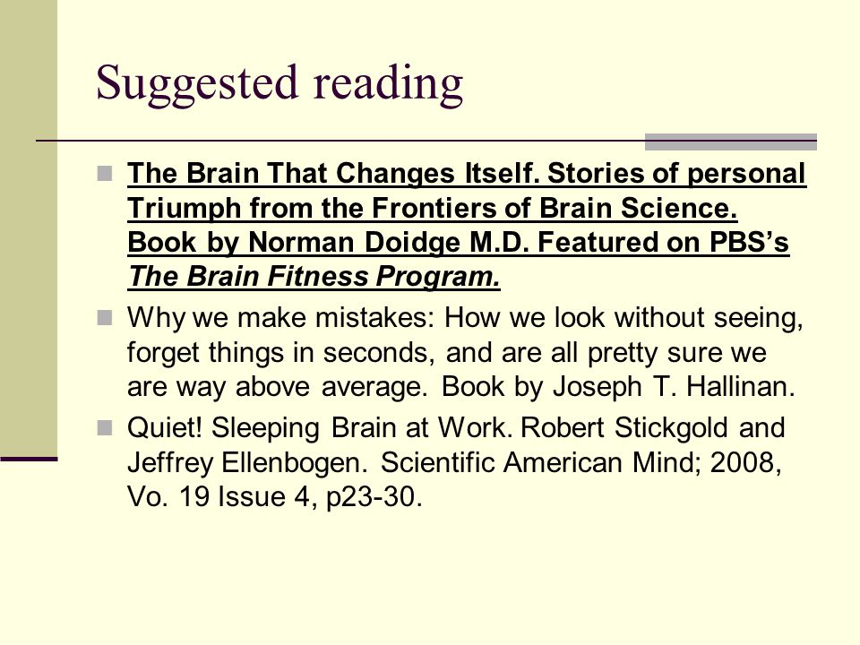 Suggested reading The Brain That Changes Itself.