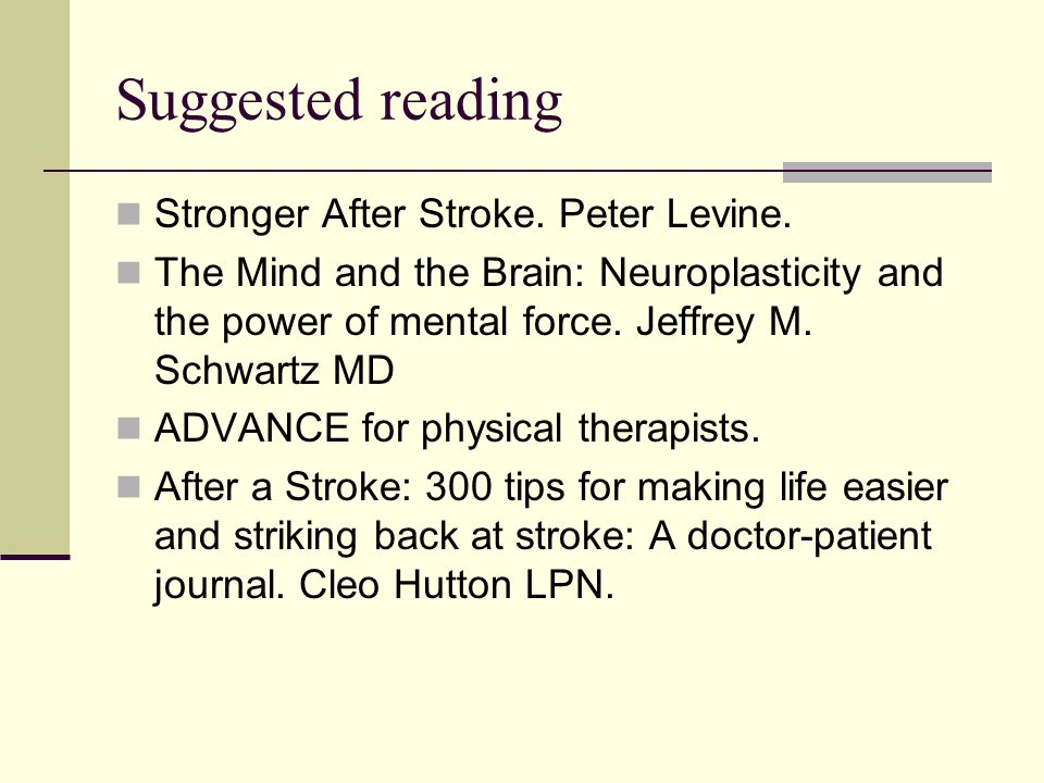 Suggested reading Stronger After Stroke. Peter Levine.