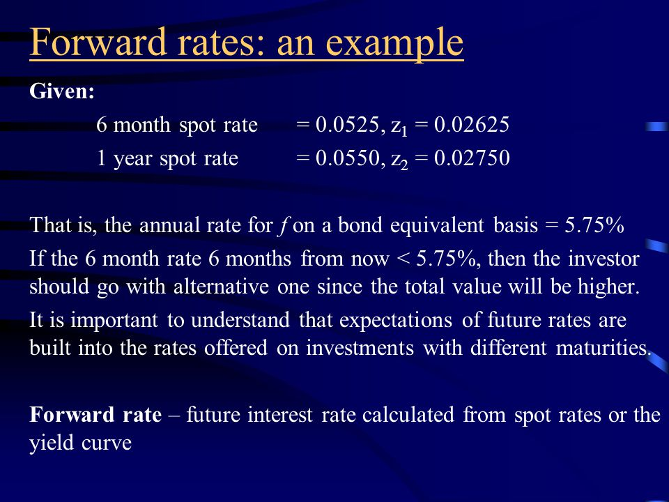 Forward rates Alternative 1: An investor buying a one-year instrument will realize the on-year spot rate, a certain amount.