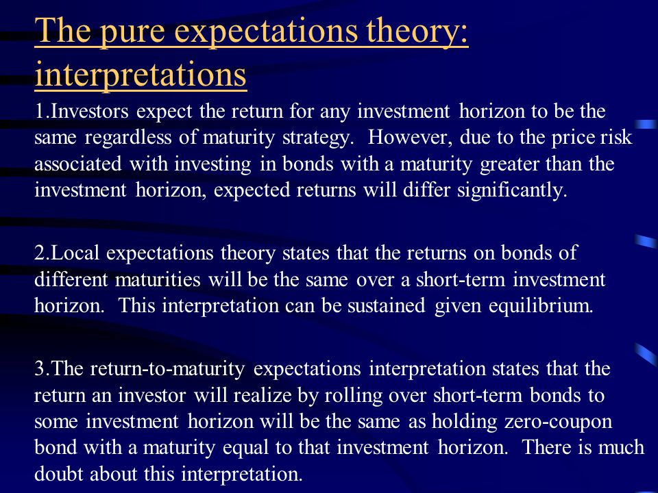 The pure expectations theory: a problem This theory ignores the inherent risks of bonds brought on by the uncertainty of future interest rates.