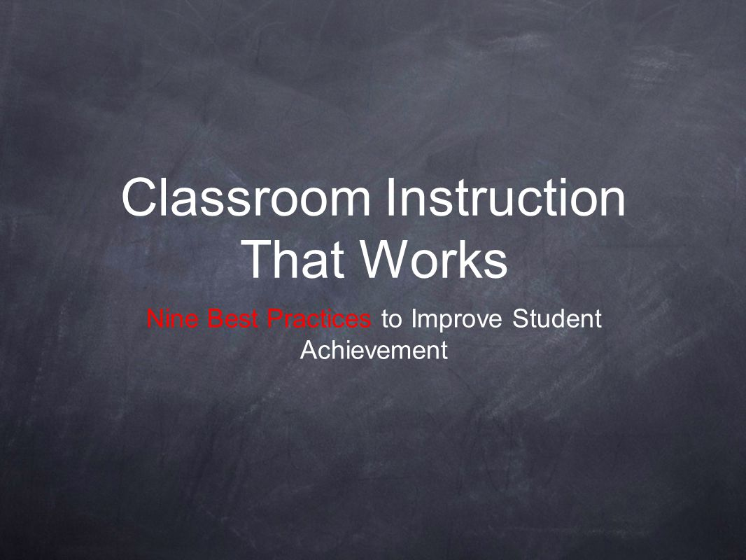 Nine Best Practices to Improve Student Achievement Classroom Instruction That Works