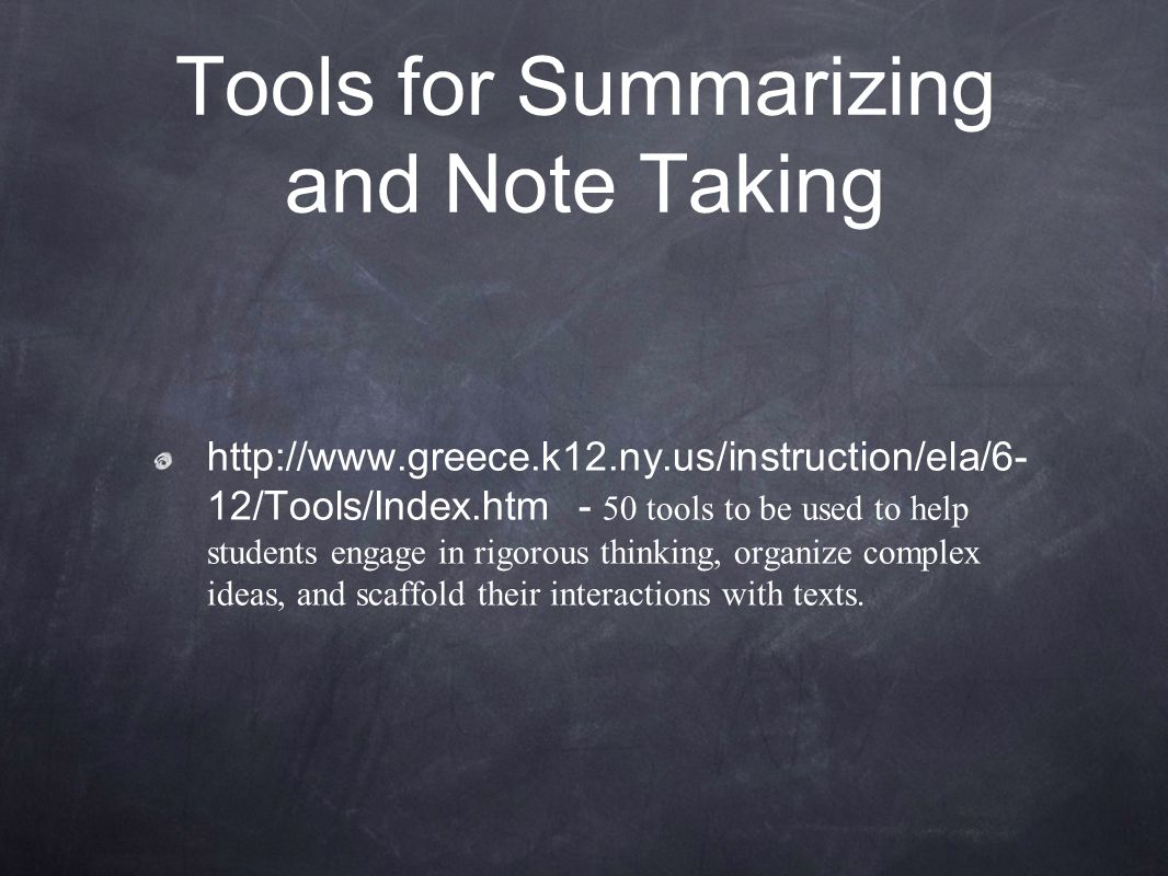 http://www.greece.k12.ny.us/instruction/ela/6- 12/Tools/Index.htm - 50 tools to be used to help students engage in rigorous thinking, organize complex