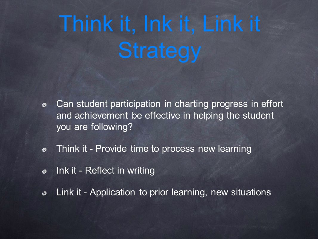 Can student participation in charting progress in effort and achievement be effective in helping the student you are following? Think it - Provide tim