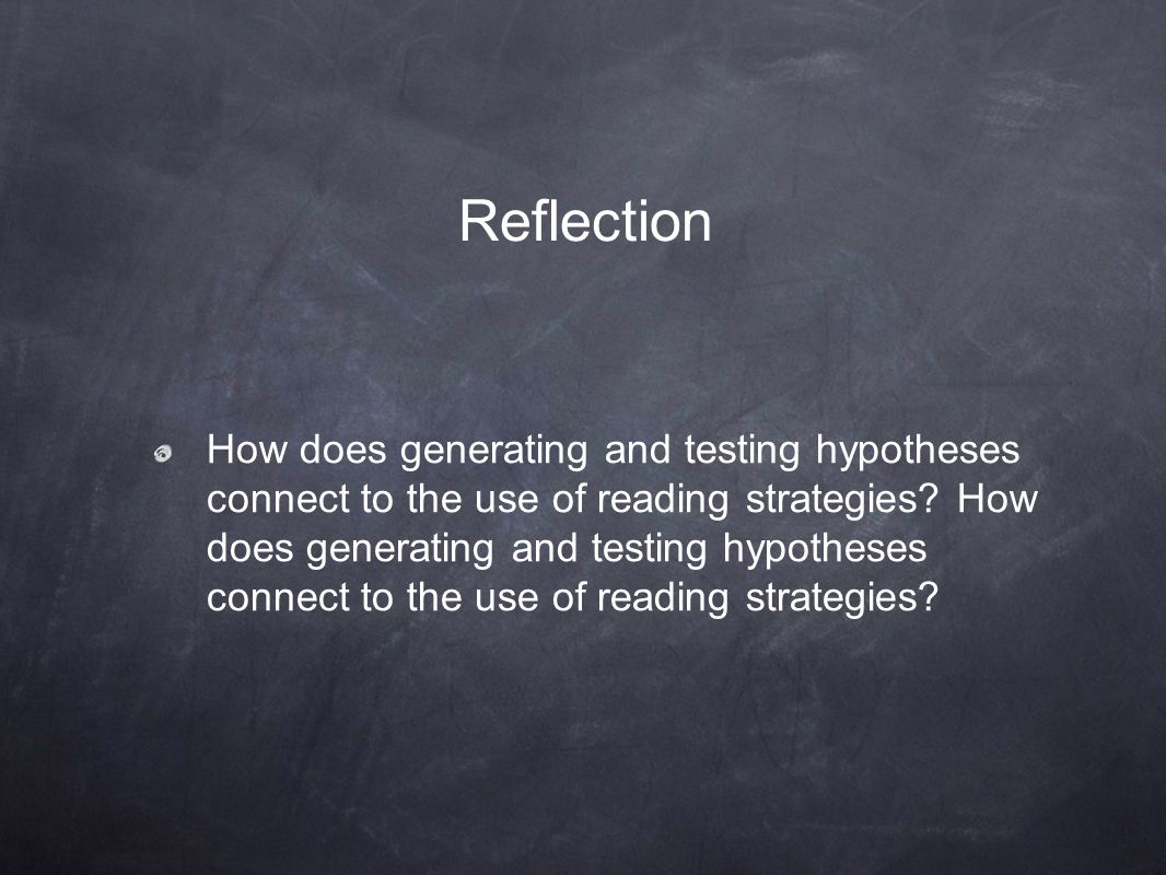 How does generating and testing hypotheses connect to the use of reading strategies? Reflection