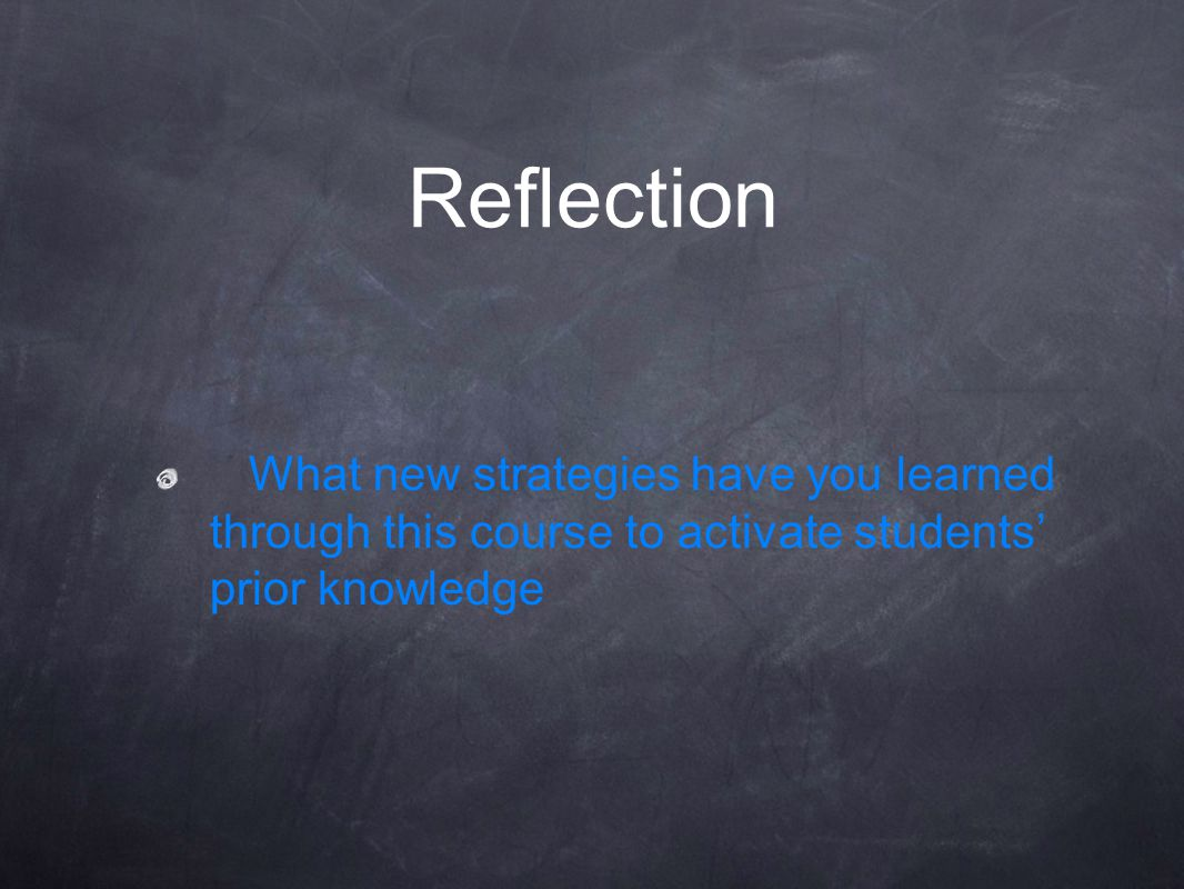 What new strategies have you learned through this course to activate students' prior knowledge Reflection