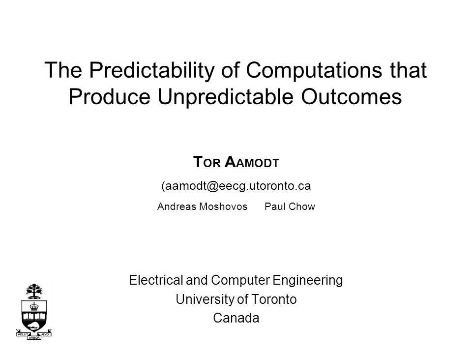 T OR A AMODT (aamodt@eecg.utoronto.ca Andreas Moshovos Paul Chow Electrical and Computer Engineering University of Toronto Canada The Predictability o