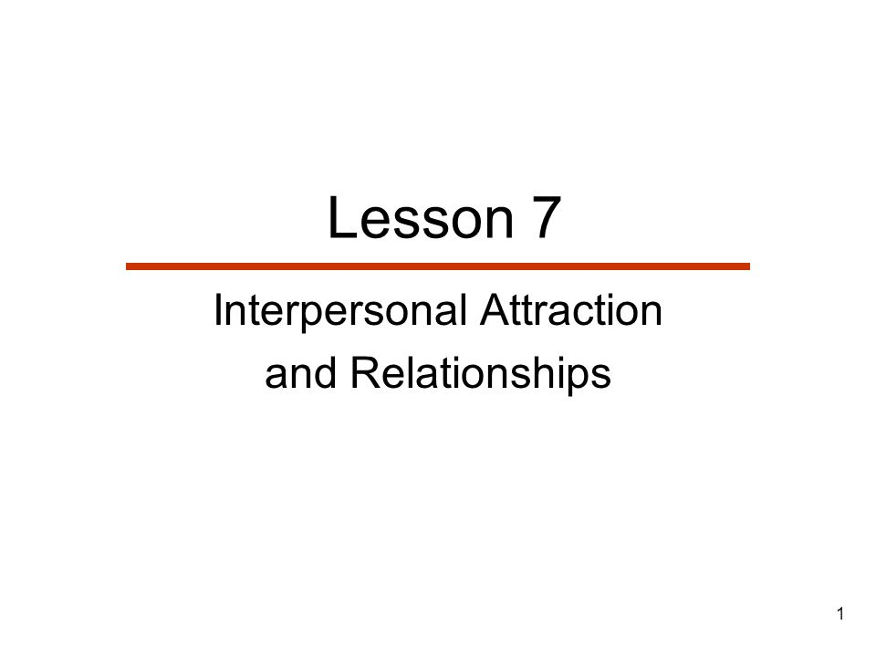 1 Lesson 7 Interpersonal Attraction and Relationships