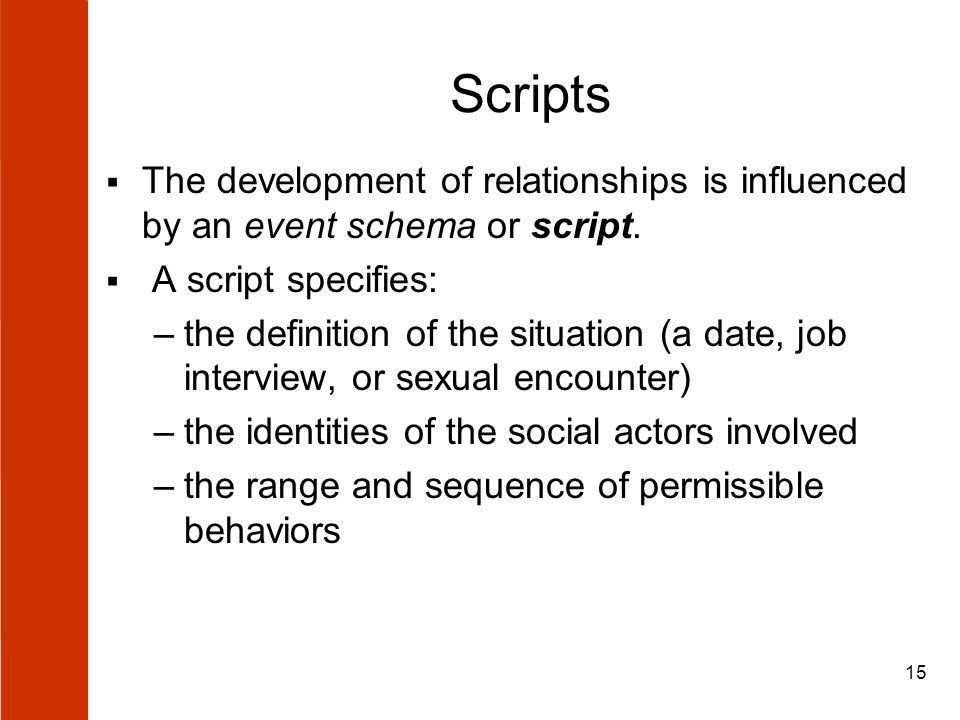15 Scripts  The development of relationships is influenced by an event schema or script.