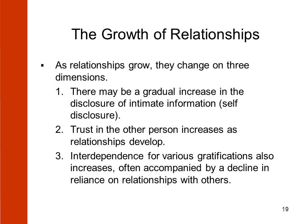 19 The Growth of Relationships  As relationships grow, they change on three dimensions.