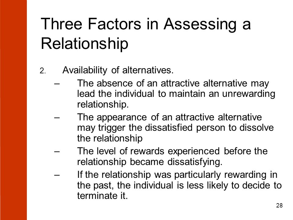 28 Three Factors in Assessing a Relationship 2. Availability of alternatives.