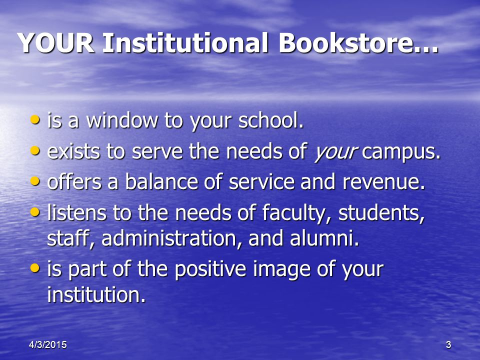 4/3/20153 YOUR Institutional Bookstore… is a window to your school.