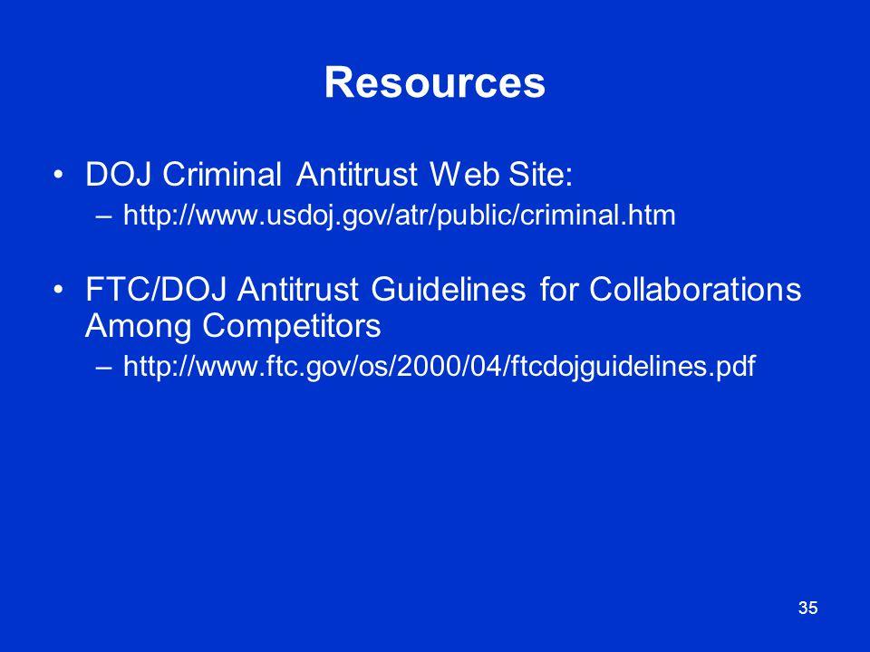 35 Resources DOJ Criminal Antitrust Web Site: –http://www.usdoj.gov/atr/public/criminal.htm FTC/DOJ Antitrust Guidelines for Collaborations Among Comp