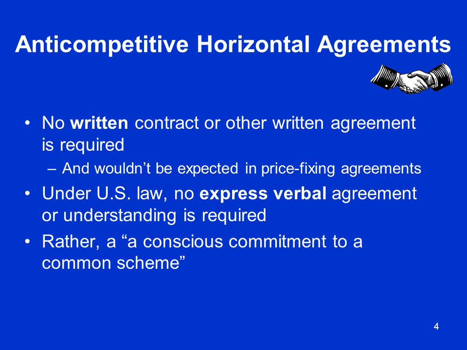 4 Anticompetitive Horizontal Agreements No written contract or other written agreement is required –And wouldn't be expected in price-fixing agreement