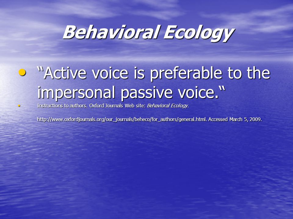 Science Use active voice when suitable, particularly when necessary for correct syntax. Use active voice when suitable, particularly when necessary for correct syntax. http://www.sciencemag.org/about/authors/prep/res/style.dtl.
