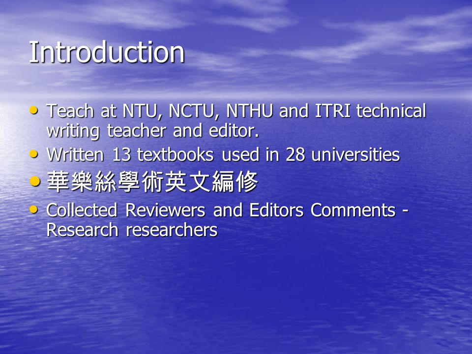 Introduction Teach at NTU, NCTU, NTHU and ITRI technical writing teacher and editor.