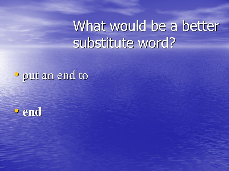 What would be a better substitute word reach reach a conclusion conclude conclude