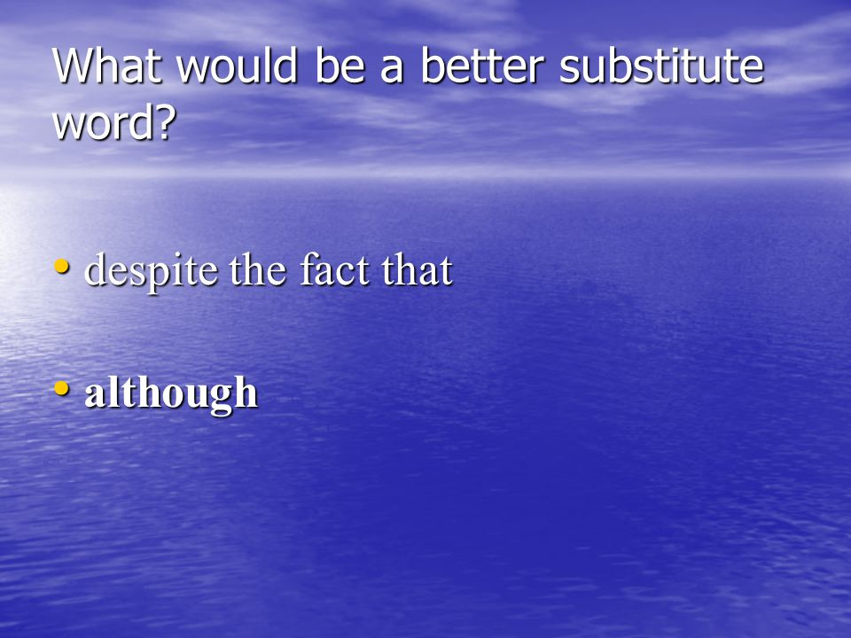 What would be a better substitute word due due to the fact that because, because, since