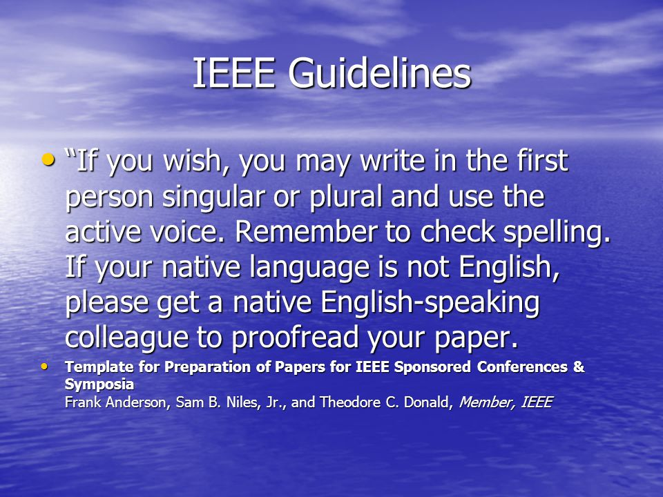 IEEE Guidelines If you wish, you may write in the first person singular or plural and use the active voice.