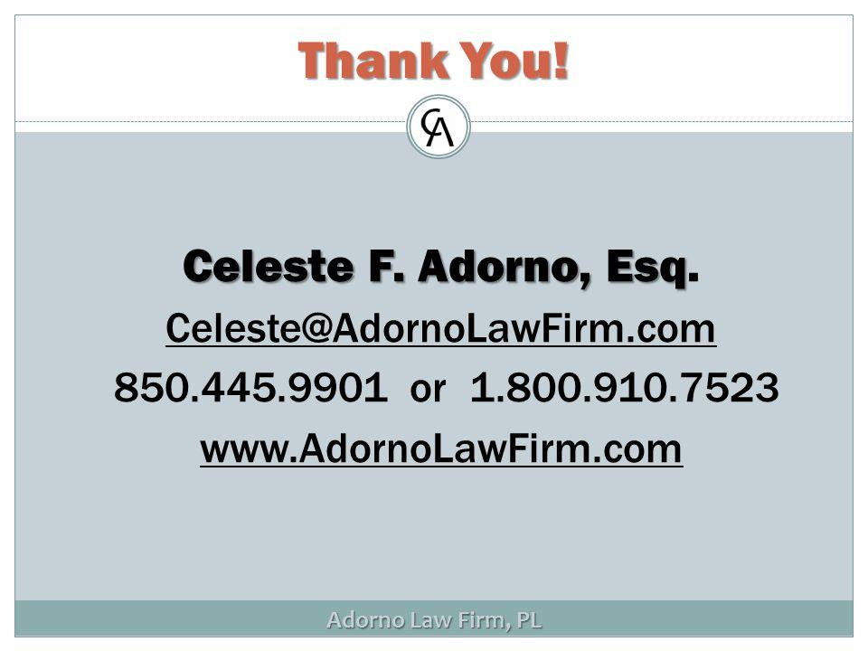 Adorno Law Firm, PL Thank You. Celeste F. Adorno, Esq Celeste F.