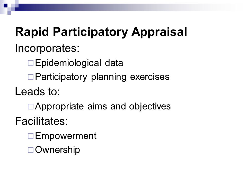 Rapid Participatory Appraisal Incorporates:  Epidemiological data  Participatory planning exercises Leads to:  Appropriate aims and objectives Faci