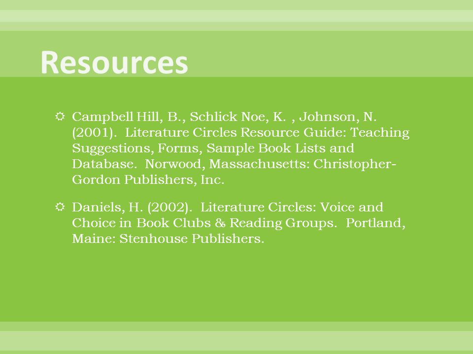  Campbell Hill, B., Schlick Noe, K., Johnson, N. (2001). Literature Circles Resource Guide: Teaching Suggestions, Forms, Sample Book Lists and Databa
