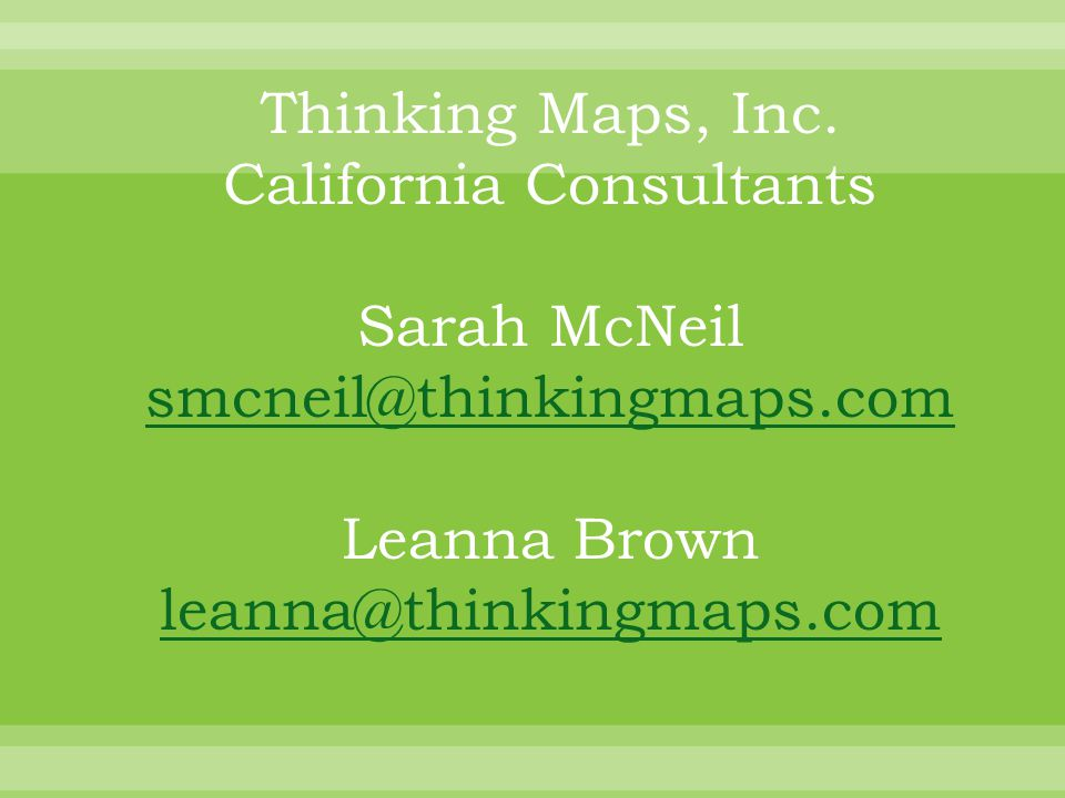 Thinking Maps, Inc. California Consultants Sarah McNeil smcneil@thinkingmaps.com Leanna Brown leanna@thinkingmaps.com