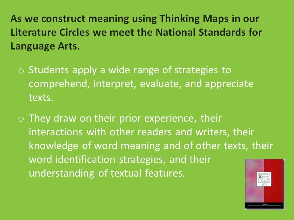 o Students apply a wide range of strategies to comprehend, interpret, evaluate, and appreciate texts. o They draw on their prior experience, their int
