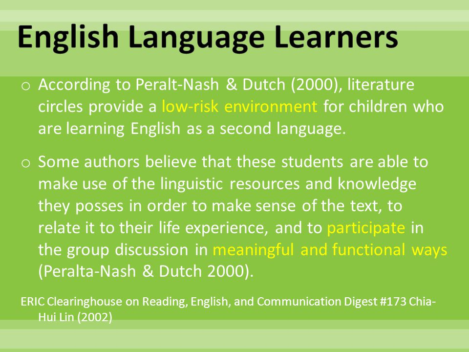 o According to Peralt-Nash & Dutch (2000), literature circles provide a low-risk environment for children who are learning English as a second language.