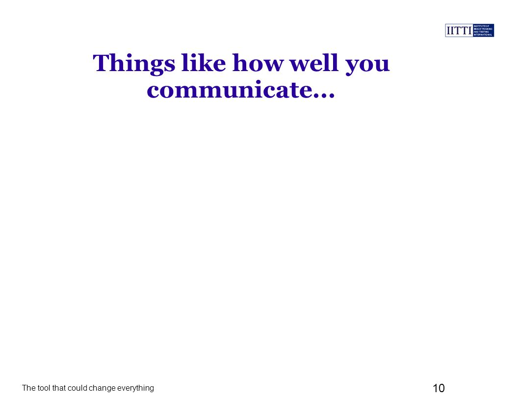 The tool that could change everything 10 Things like how well you communicate...