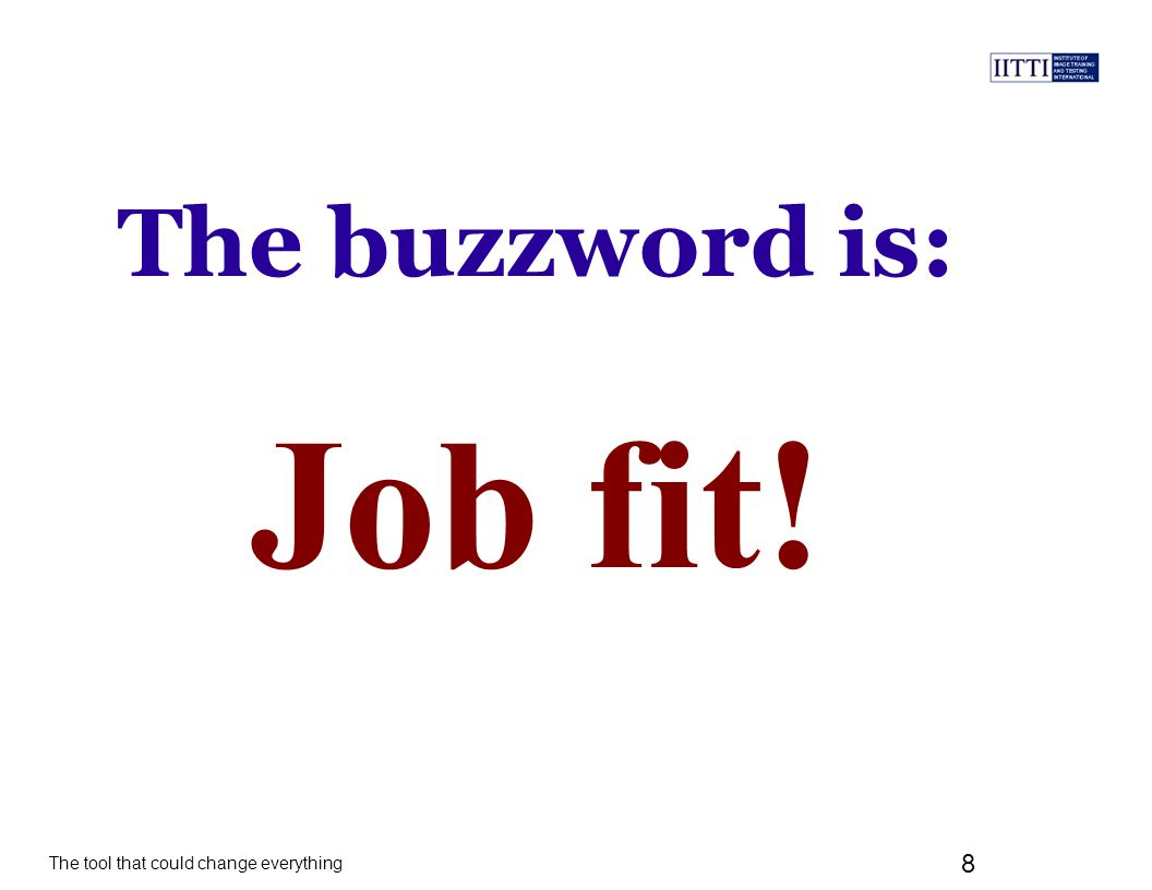 The tool that could change everything 9 The buzzword is: Job fit.