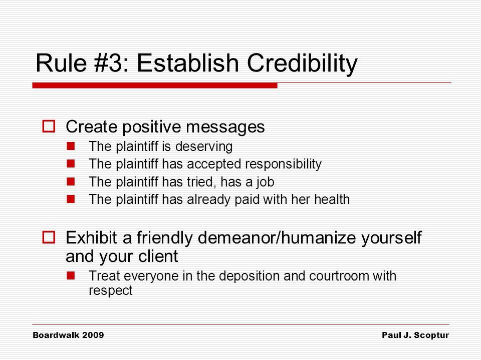 Paul J. Scoptur Boardwalk 2009 Rule #3: Establish Credibility  Create positive messages The plaintiff is deserving The plaintiff has accepted respons