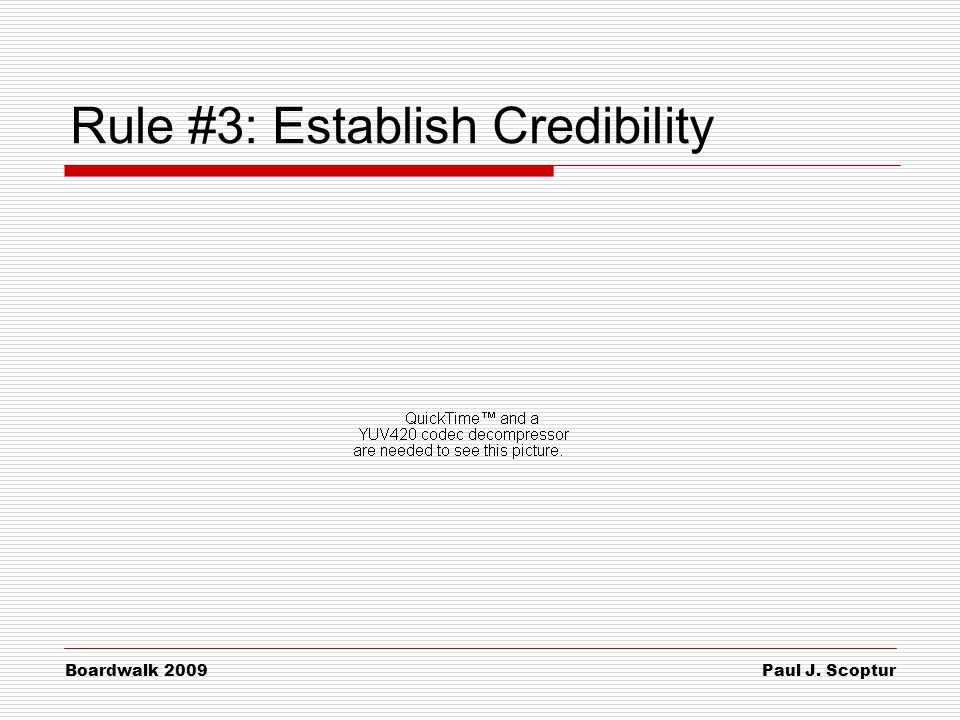 Paul J. Scoptur Boardwalk 2009 Rule #3: Establish Credibility
