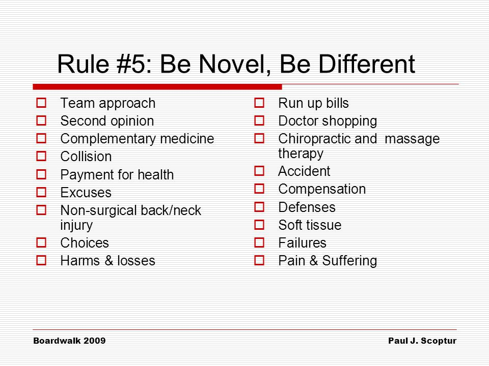 Paul J. Scoptur Boardwalk 2009 Rule #5: Be Novel, Be Different  Team approach  Second opinion  Complementary medicine  Collision  Payment for hea