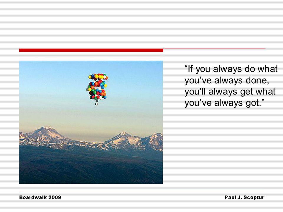 "Paul J. Scoptur Boardwalk 2009 ""If you always do what you've always done, you'll always get what you've always got."""