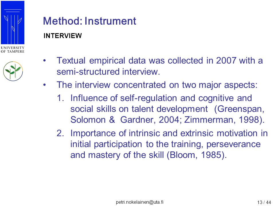 petri.nokelainen@uta.fi 13 / 44 Method: Instrument Textual empirical data was collected in 2007 with a semi-structured interview. The interview concen