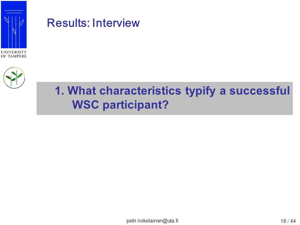 petri.nokelainen@uta.fi 18 / 44 Results: Interview 1. What characteristics typify a successful WSC participant?