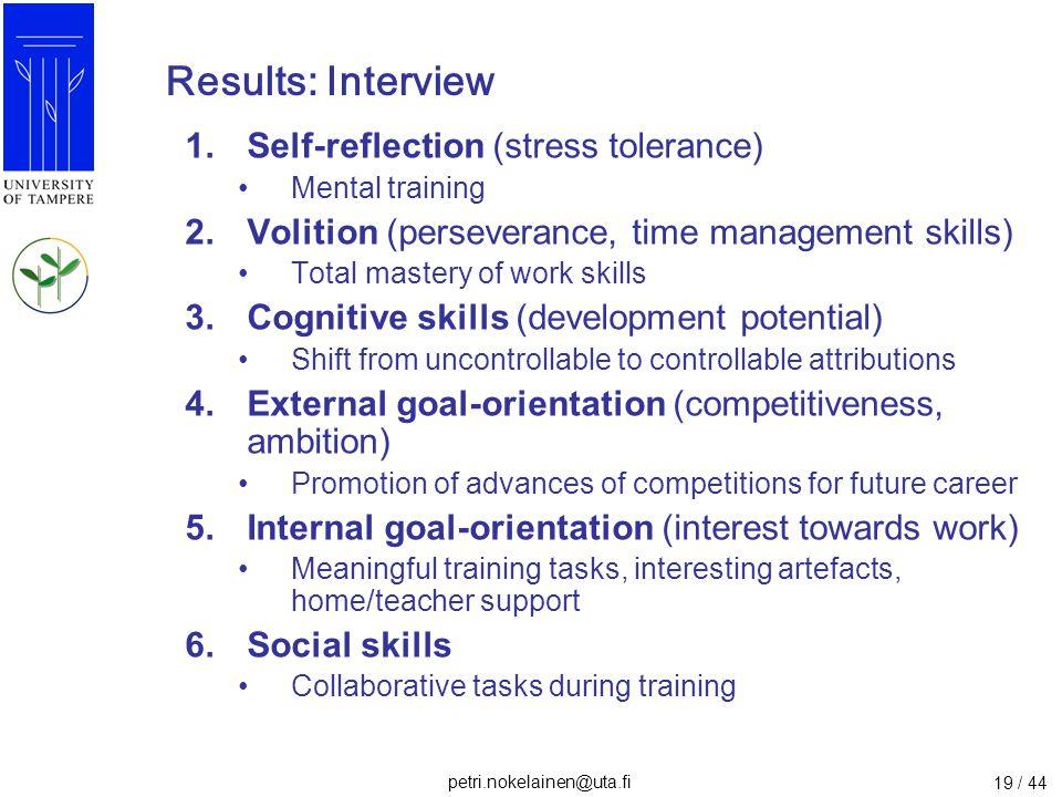 petri.nokelainen@uta.fi 19 / 44 Results: Interview 1.Self-reflection (stress tolerance) Mental training 2.Volition (perseverance, time management skil