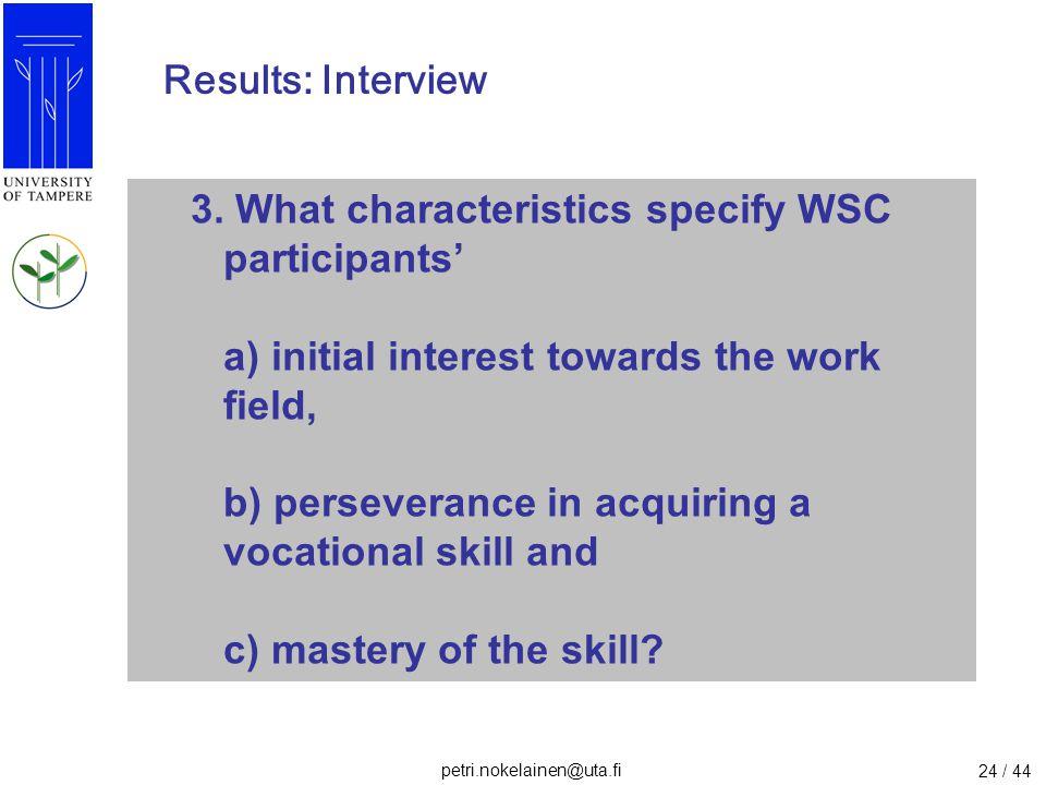 petri.nokelainen@uta.fi 24 / 44 Results: Interview 3. What characteristics specify WSC participants' a) initial interest towards the work field, b) pe