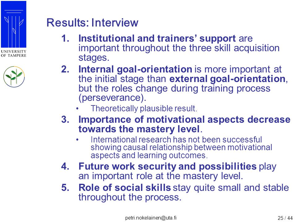 petri.nokelainen@uta.fi 25 / 44 Results: Interview 1.Institutional and trainers' support are important throughout the three skill acquisition stages.