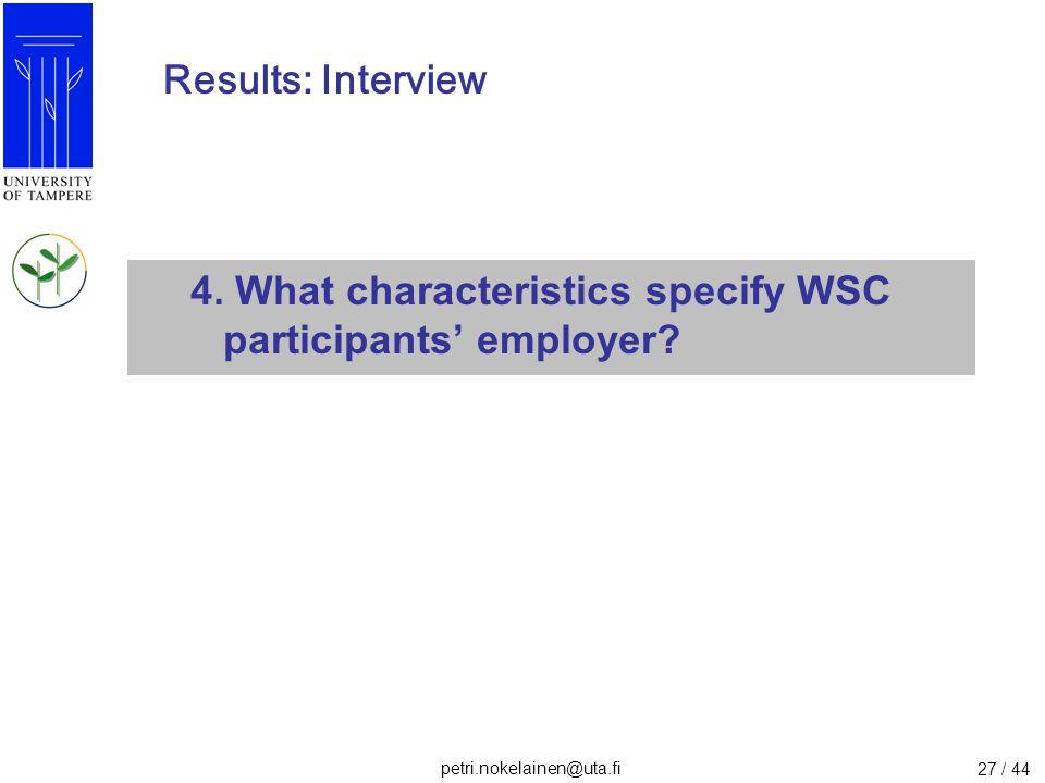 petri.nokelainen@uta.fi 27 / 44 Results: Interview 4. What characteristics specify WSC participants' employer?