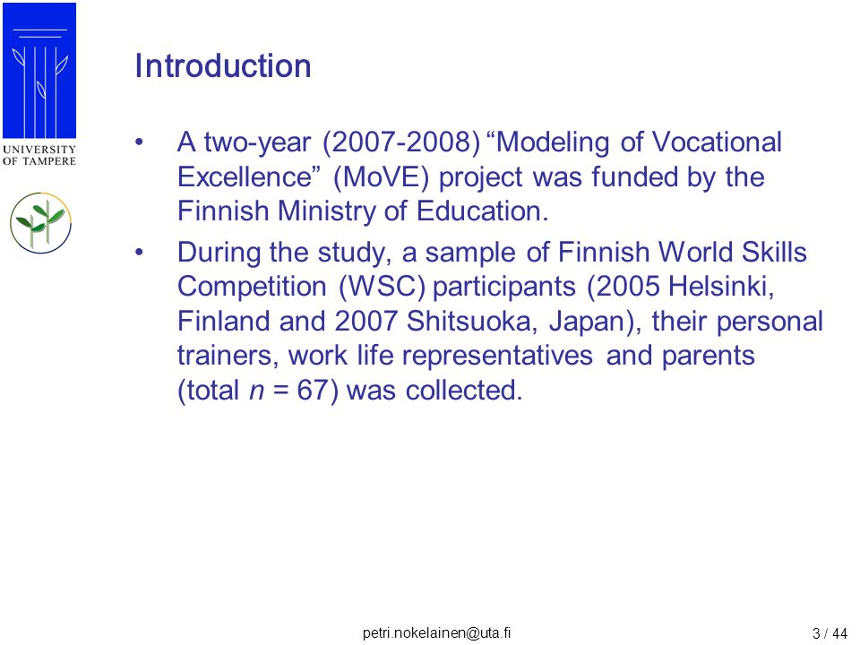 """petri.nokelainen@uta.fi 3 / 44 Introduction A two-year (2007-2008) """"Modeling of Vocational Excellence"""" (MoVE) project was funded by the Finnish Minist"""