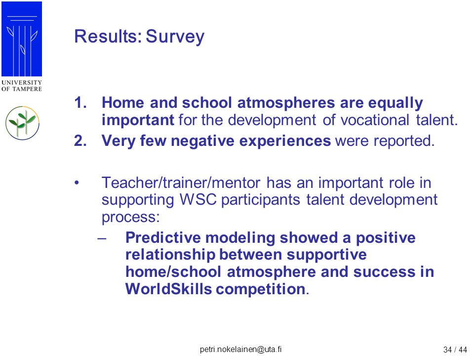 petri.nokelainen@uta.fi 34 / 44 Results: Survey 1.Home and school atmospheres are equally important for the development of vocational talent. 2.Very f